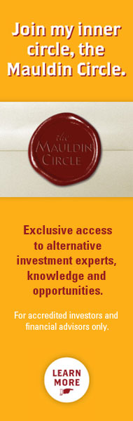 Join my inner circle, the Mauldin Circle - Exclusive access to alternative investment experts, knowledge and opportunities